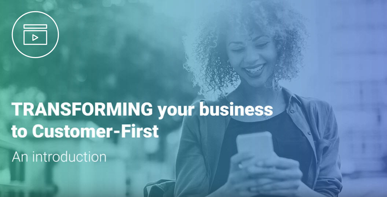 Learn how to transform your business to Customer First
