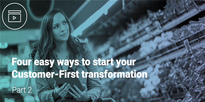Four easy ways to kick-start your Customer-First transformation - part 2