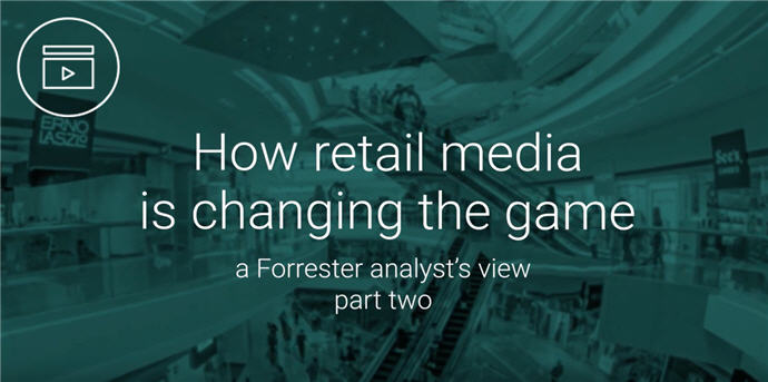 How Retail Media is Changing the Game: A Forrester Analyst's View - Part 2