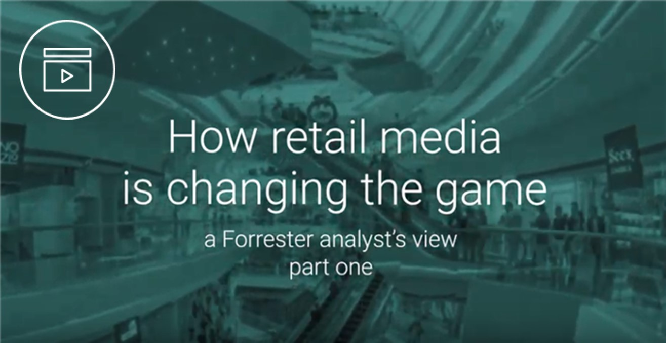 How Retail Media is Changing the Game: A Forrester Analyst's View - Part 1