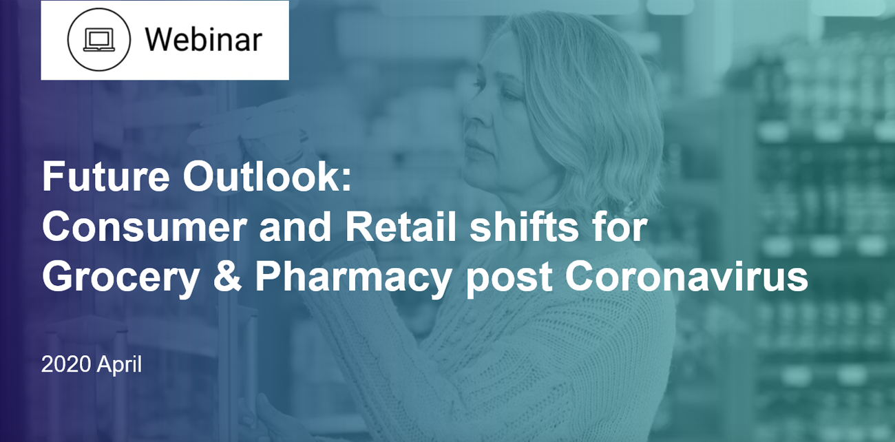 Future Outlook: Consumer and Retail shifts for Grocery & Pharmacy post-Coronavirus