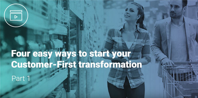 Four easy ways to kick-start your Customer-First transformation