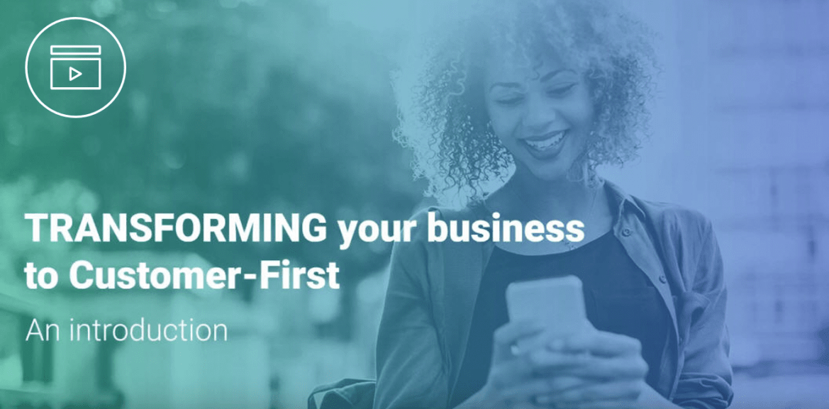 Transforming your business to Customer First – where to start
